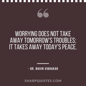 dr navin vibhakar quotes worrying troubles peace