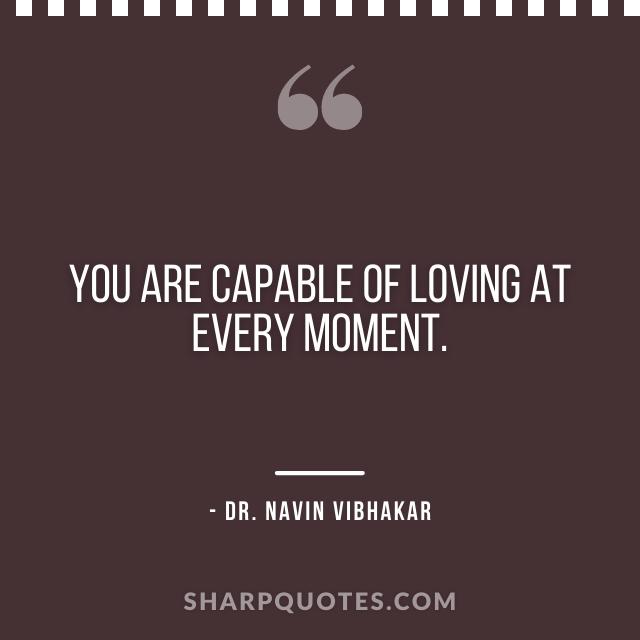 dr navin vibhakar quotes capable of loving moment