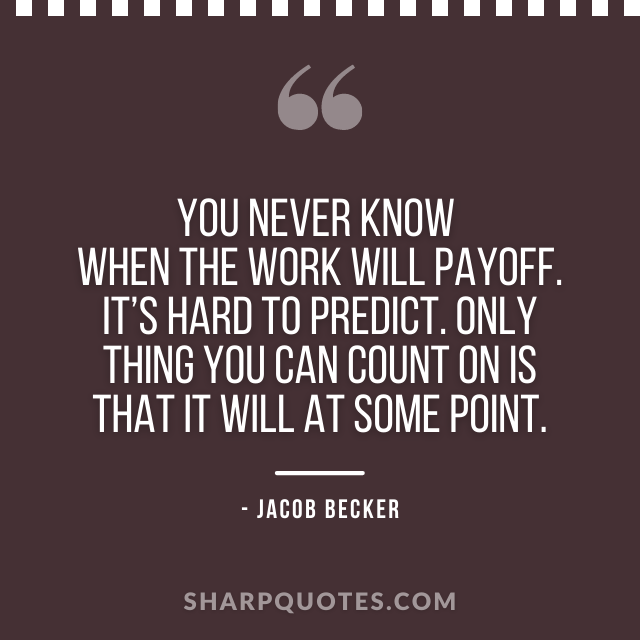 jacob becker quotes work payoff