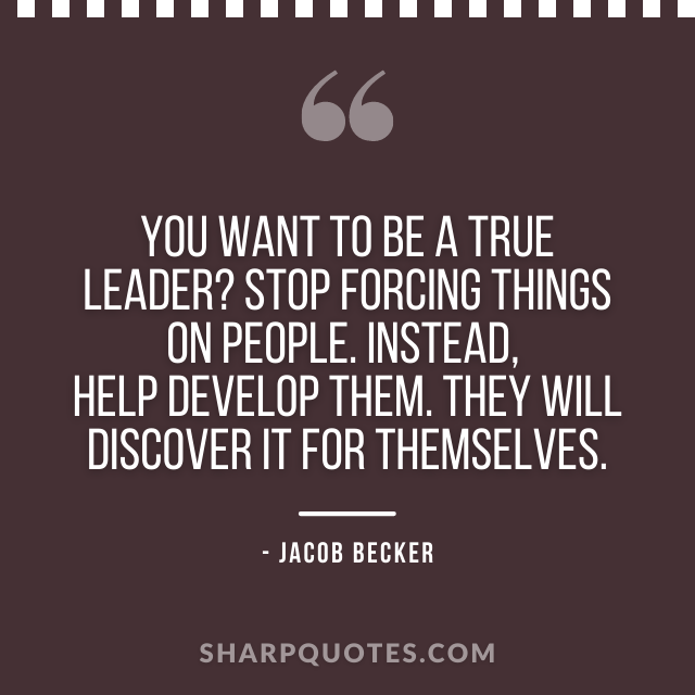 jacob becker quotes true leader stop forcing