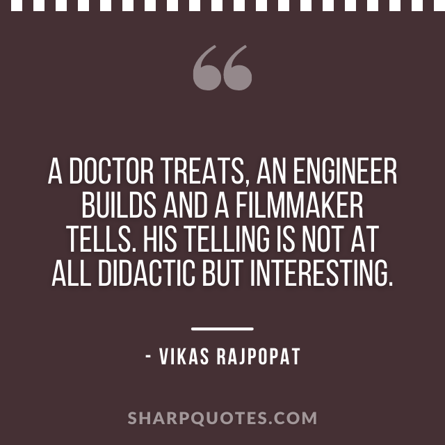 doctor engineer filmmaker quote vikas rajpopat