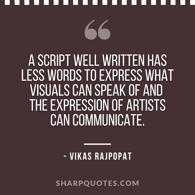 script writing quote vikas rajpopat