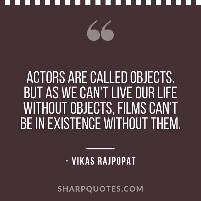 actors quote vikas rajpopat