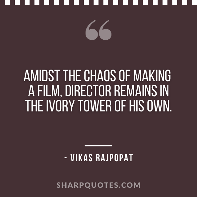 making film quote vikas rajpopat