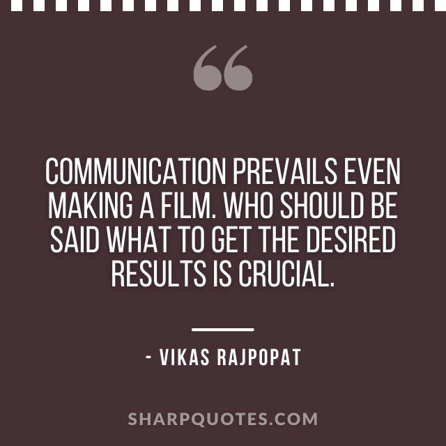 communication quote vikas rajpopat
