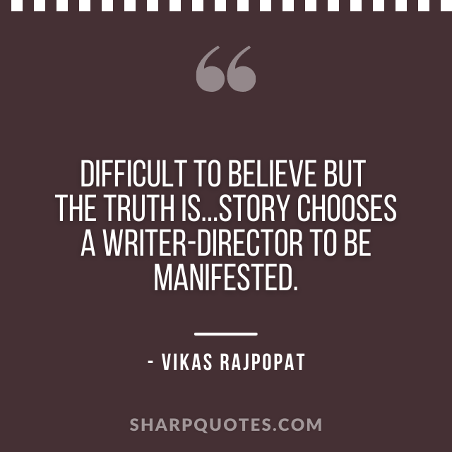 writer director quote vikas rajpopat