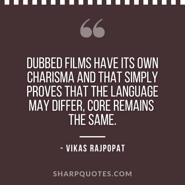dubbed films quote vikas rajpopat
