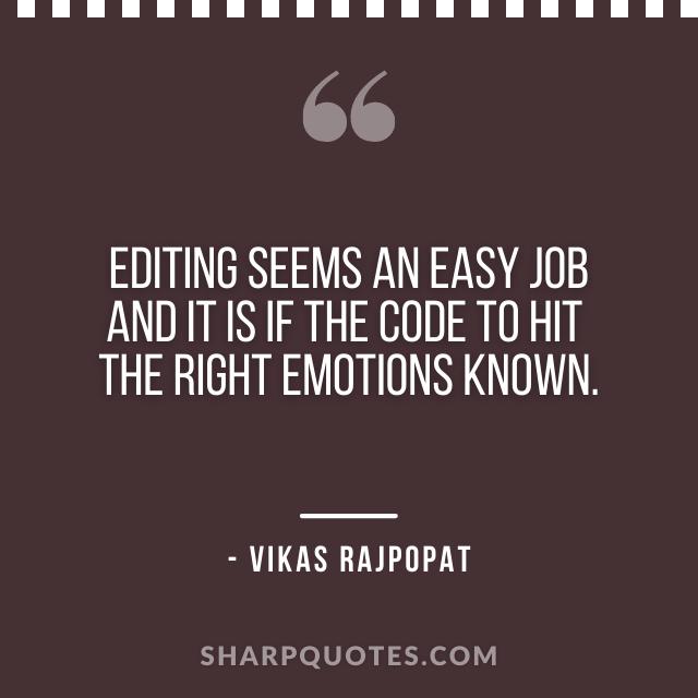 film editing quote vikas rajpopat