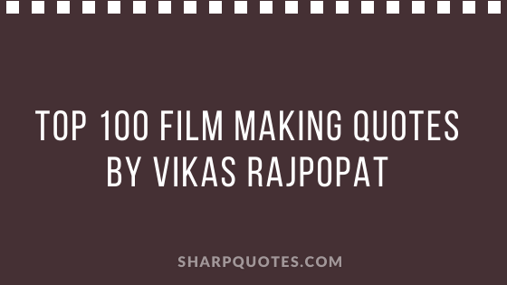 film making quotes by vikas rajpopat