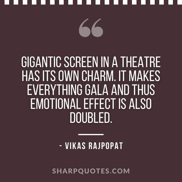 theatre screen quote vikas rajpopat