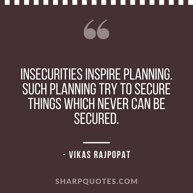 insecurities quote vikas rajpopat