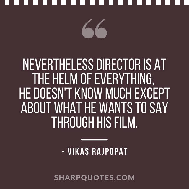 film director quote vikas rajpopat
