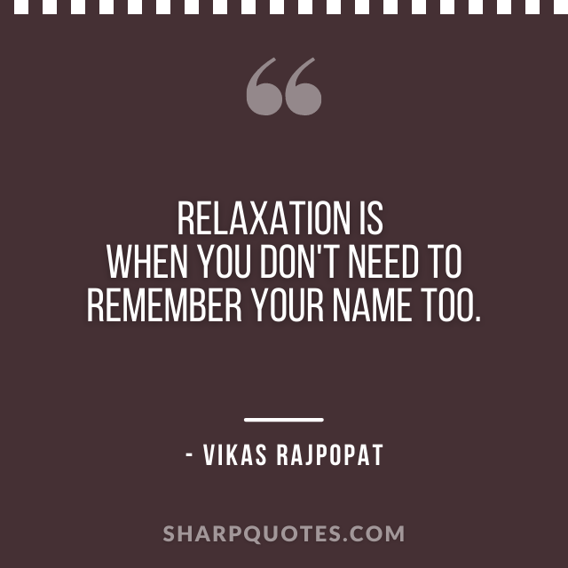 relaxation quote vikas rajpopat