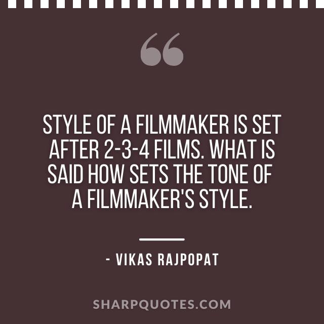 filmmaker quote vikas rajpopat