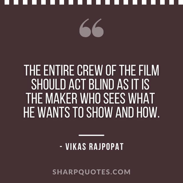 film crew quote vikas rajpopat