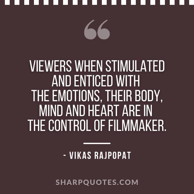 viewers filmmaker quote vikas rajpopat