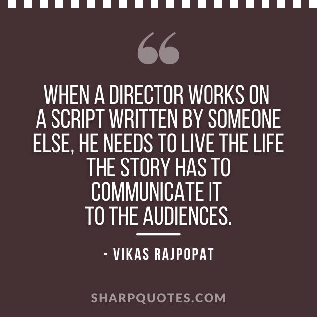 film director script quote vikas rajpopat