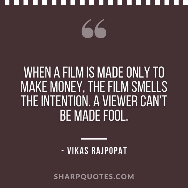 film make money quote vikas rajpopat