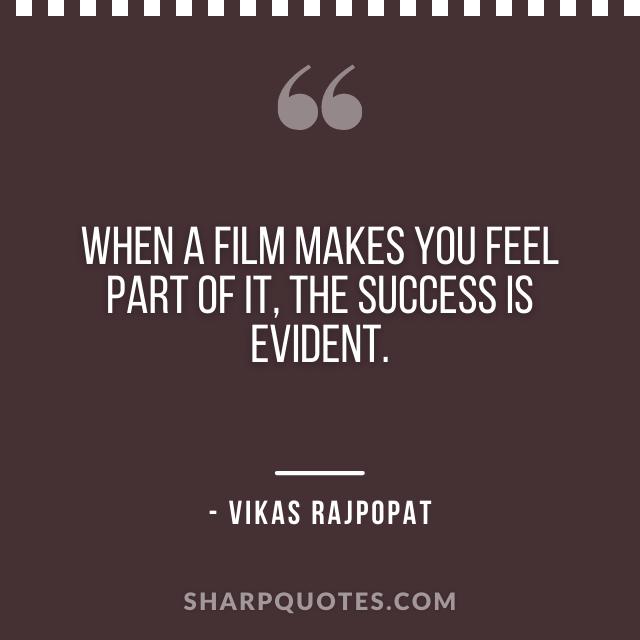 film making quote vikas rajpopat
