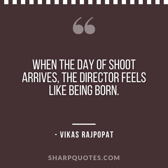 film shooting quote vikas rajpopat