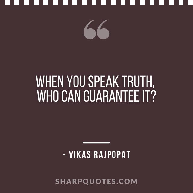 speak truth quote vikas rajpopat